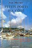 Petits ports d'à côté: Angleterre, Belgique, Pays-Bas, Espagne nord et nord-ouest, Costa-Brava, Alicante, Baléares (Connaissance et technique)