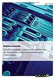 Cloud Computing - Chance oder Risiko? F??r die Implementierung und Anwendung in Unternehmen by Matthias Lanzrath (2012-09-22)