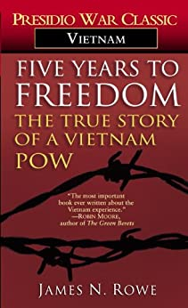 Five Years to Freedom: The True Story of a Vietnam POW by [Rowe, James N.]