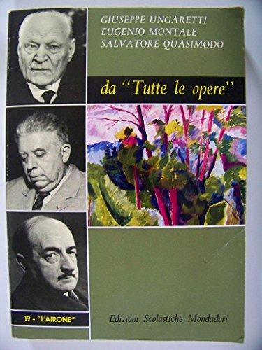 Giuseppe Ungaretti - Eugenio Montale - Salvatore Quasimodo da 'Tutte le opere'.