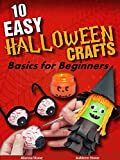 10 Easy Halloween Crafts: Basics for Beginners (Holiday Entertaining Book 20)