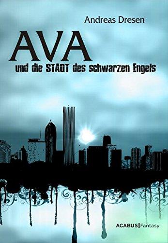 Ava und die STADT des schwarzen Engels. Ein STADTroman