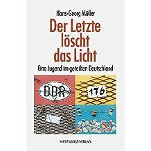 Der Letzte löscht das Licht: Eine Jugend im geteilten Deutschland
