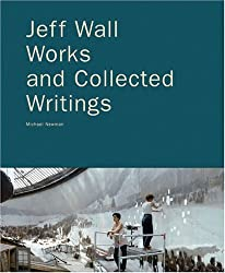 Jeff Wall: Works And Collected Writings