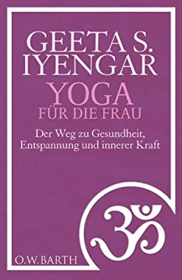 Yoga für die Frau: Der Weg zu Gesundheit, Entspannung und innerer Kraft