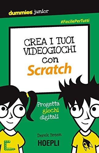 Crea i tuoi videogiochi con Scratch: Progetta giochi digitali