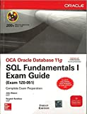 OCA Oracle Database 11g: SQL Fundamentals I Exam Guide (Exam 1Z0-051)