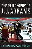 The Philosophy of J.J. Abrams