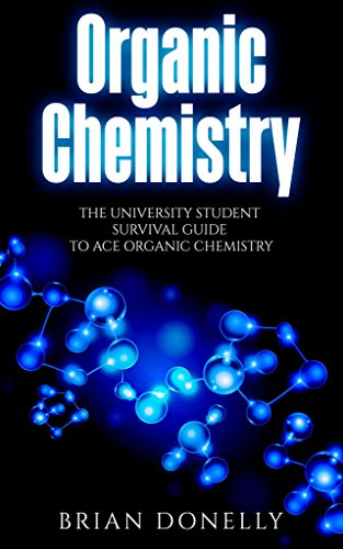 Organic Chemistry: The University Student Survival Guide to Ace Organic Chemistry (English Edition) (Ace Organische Chemie)