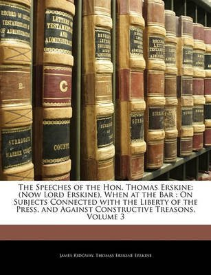 [(The Speeches of the Hon. Thomas Erskine : Now Lord Erskine, When at the Bar: On Subjects Connected with the Liberty of the Press, and Against Constructive Treasons, Volume 3)] [By (author) James Ridgway ] published on (February, 2010)