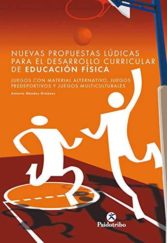 Nuevas propuestas lúdicas para el desarrollo curricular de educación física por Antonio Méndez Giménez