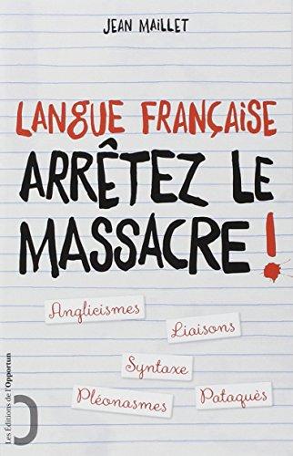 Langue française - Arrêtez le massacre ! par Jean Maillet
