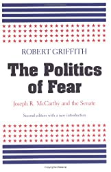 The Politics of Fear: Joseph R.McCarthy and the Senate