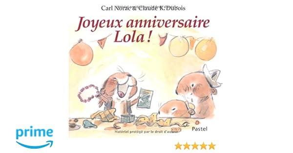 Amazon Fr Joyeux Anniversaire Lola Claude K Dubois Carl Norac