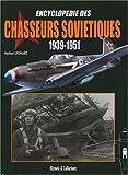 Encyclopédie des chasseurs soviétiques 1939-1951 - Les chasseurs monomoteurs à pistons et à propulsion mixte (Etudes, projets, prototypes, séries et dérivés)