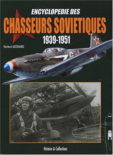 Encyclopdie des chasseurs sovitiques 1939-1951 : Les chasseurs monomoteurs  pistons et  propulsion mixte (Etudes, projets, prototypes, sries et drivs)