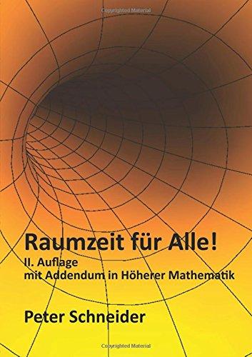 Raumzeit für Alle!: Spezielle und Allgemeine Relativitätstheorie mit einfachen mathematischen Hilfsmitteln nachvollziehen