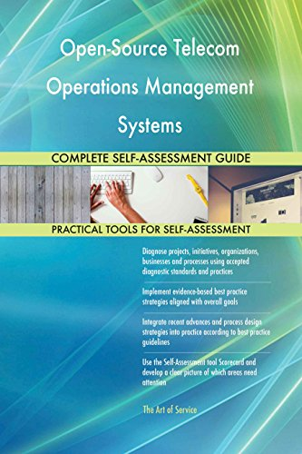 Open-Source Telecom Operations Management Systems All-Inclusive Self-Assessment - More than 640 Success Criteria, Instant Visual Insights, Spreadsheet Dashboard, Auto-Prioritized for Quick Results -