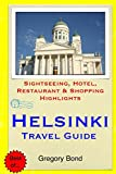 Helsinki Travel Guide: Sightseeing, Hotel, Restaurant & Shopping Highlights [Idioma Inglés]