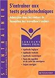 Concours Travail social : S'entraîner aux tests psychotechniques, Concours médico-sociaux (Admission dans les centres de formation des travailleurs sociaux)...