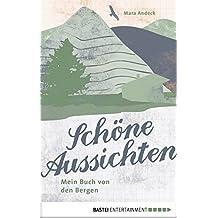 Schöne Aussichten: Mein Buch von den Bergen (German Edition)