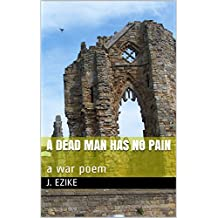 A dead man has no pain: a war poem (English Edition)