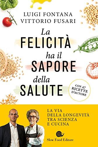 La felicità ha il sapore della salute (Slowbook) por Luigi Fontana