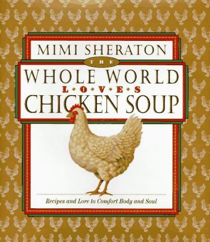 The Whole World Loves Chicken Soup: Recipes and Lore to Comfort Body and Soul Sheraton Grande
