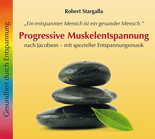 Progressive Muskelentspannung: Nach Jacobson - mit spezieller Entspannungsmusik