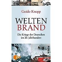 Weltenbrand: Die Kriege der Deutschen im 20. Jahrhundert