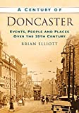 A Century of Doncaster: Events, People and Places Over the 20th Century
