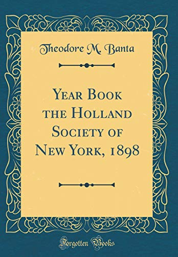 Year Book the Holland Society of New York, 1898 (Classic Reprint)