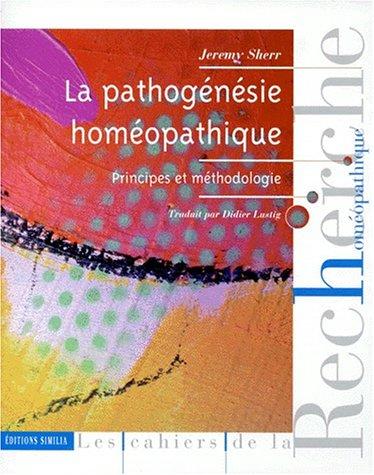 La pathogénésie homéopathique. Principe et pathologie par J. Sheer