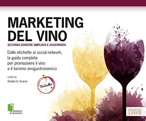 Marketing del vino. Dalle etichette ai social network, la guida completa per promuovere il vino e il turismo enogastronomico