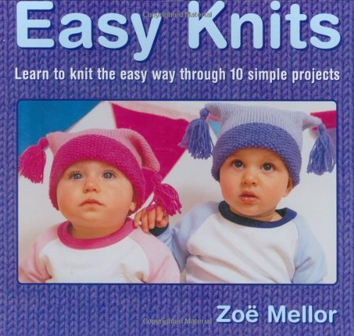 Easy Knits: Learn to Knit the Easy Way Through 10 Simple Projects by Zoe Mellor (2003-02-02)