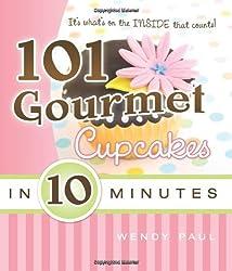 101 Gourmet Cupcakes in 10 Minutes by Wendy Paul (2009-08-08)
