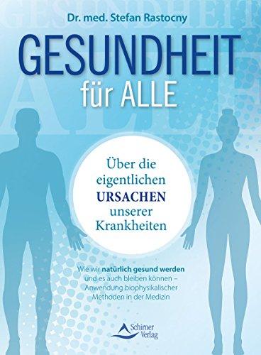 Buchcover Gesundheit für alle: Über die eigentlichen Ursachen unserer Krankheiten - Wie wir natürlich gesund werden und es auch bleiben können – Anwendung biophysikalischer Methoden in der Medizin