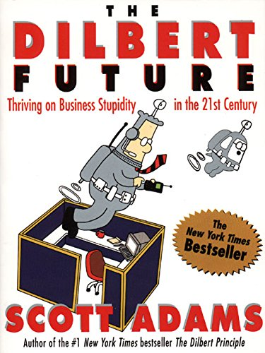 Dilbert Future, The: Thriving on Stupidity in the 21st Century por Scott Adams