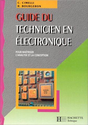 GUIDE DU TECHNICIEN EN ELECTRONIQUE. Pour maîtriser l'analyse et la conception par R Bourgeron