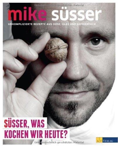 Süsser, was kochen wir heute?: Unkomplizierte Rezepte aus Dose, Glas und Gefrierfach von Mike Süsser (27. Februar 2014) Broschiert -