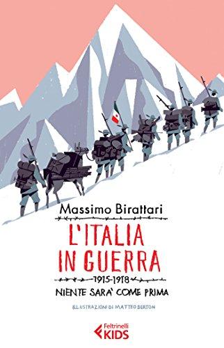 L'Italia in guerra. 1915-1918. Niente sarà più come prima (Feltrinelli Kids. Saggistica narrata)