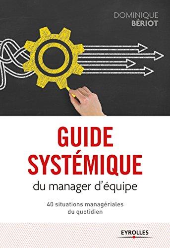 Guide systémique du manager d'équipe: 40 situations managériales du quotidien par Dominique Bériot