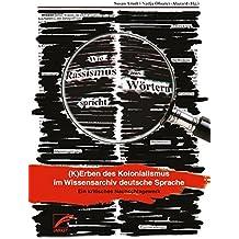 Wie Rassismus aus Wörtern spricht: Kerben des Kolonialismus im Wissensarchiv deutsche Sprache. Ein kritisches Nachschlagewerk.