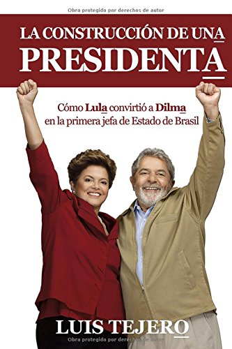 La construcción de una presidenta: Cómo Lula convirtió a Dilma en la primera jefa de Estado de Brasil