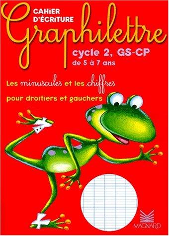 Graphilettre cycle 2, GS-CP de 5  7 ans : Les minuscules et les chiffres pour droitiers et gauchers