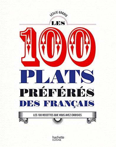 Les 100 plats préférés des Français: Les 100 recettes que vous avez choisies