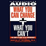 What You Can Change and What You Can't: Using the new Positive Psychology to Realize Your Potential for Lasting Fulfillment