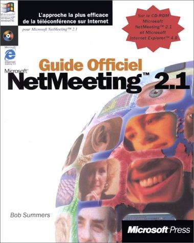 GUIDE OFFICIEL MICROSOFT NETMEETING 2.1. Avec CD-ROM par Bob Summers