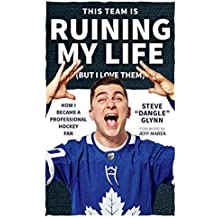 This Team Is Ruining My Life (But I Love Them): How I Became a Professional Hockey Fan (English Edition)