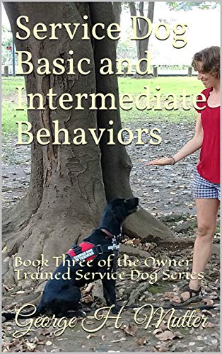 Service Dog Basic and Intermediate Behaviors: Book Three of the Owner Trained Service Dog Series (English Edition)